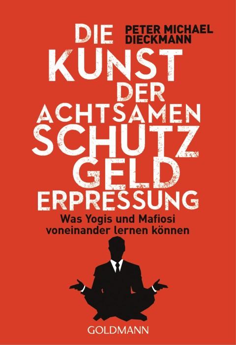 Die Kunst der achtsamen Schutzgelderpressung von Peter Michael Dieckmann